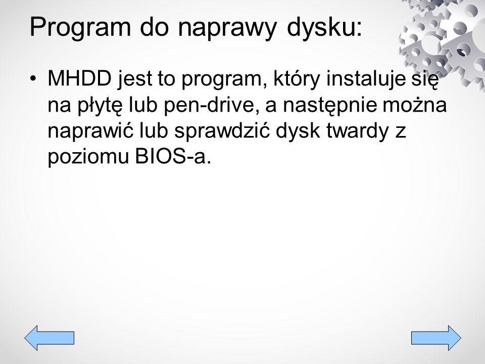 Program do naprawy dysku: MHDD jest to program, który instaluje się na płytę lub pen-drive, a następnie można naprawić lub sprawdzić dysk twardy z poz