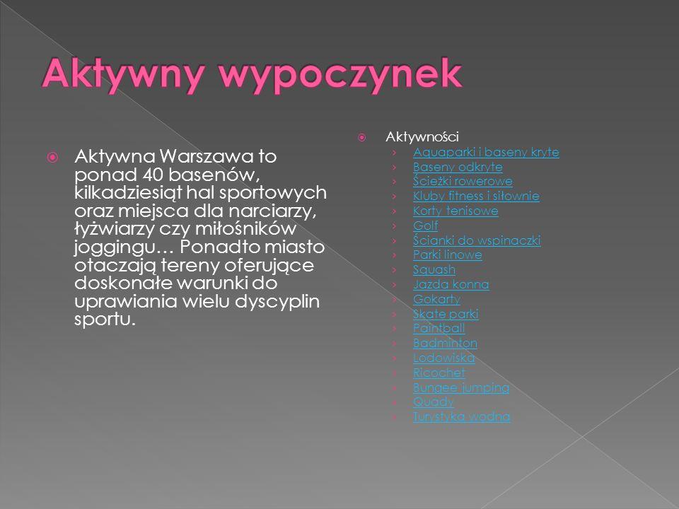 Aktywna Warszawa to ponad 40 basenów, kilkadziesiąt hal sportowych oraz miejsca dla narciarzy, łyżwiarzy czy miłośników joggingu… Ponadto miasto otacz