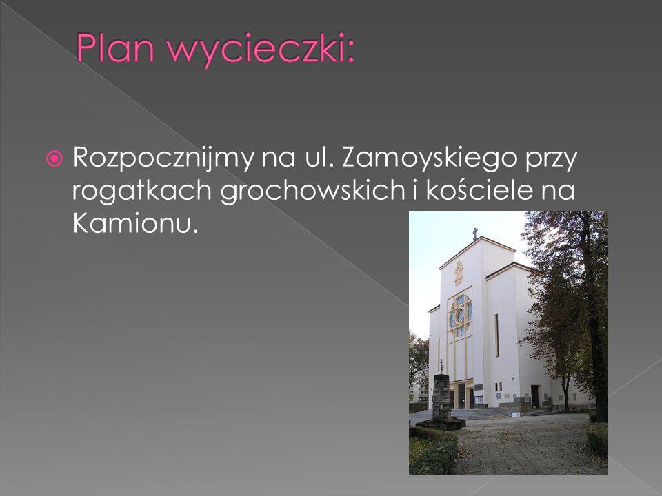 Rozpocznijmy na ul. Zamoyskiego przy rogatkach grochowskich i kościele na Kamionu.