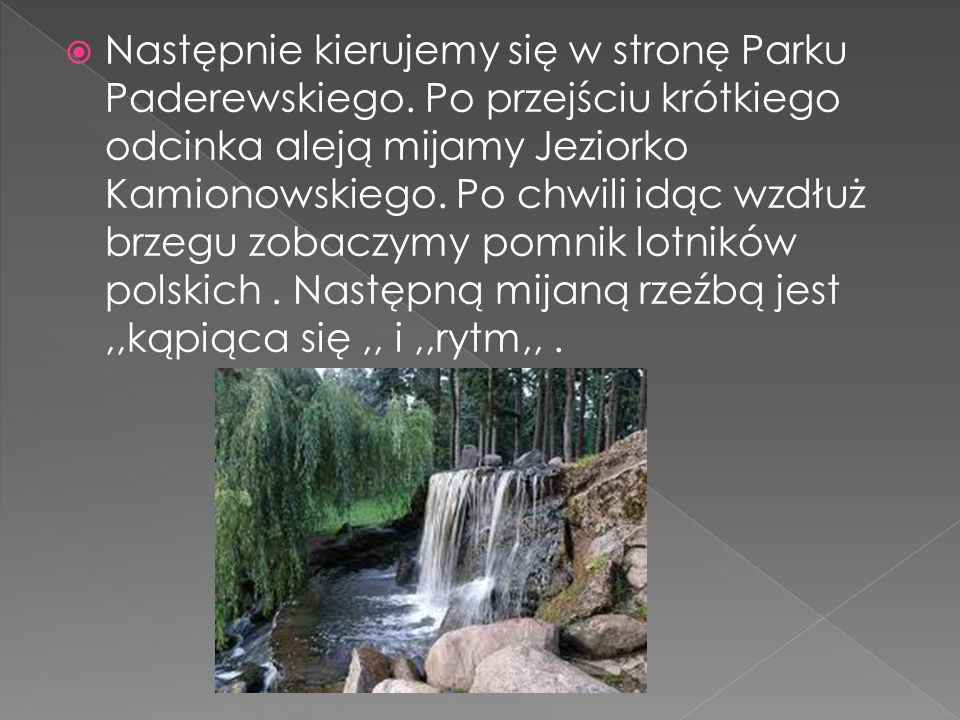 Następnie kierujemy się w stronę Parku Paderewskiego. Po przejściu krótkiego odcinka aleją mijamy Jeziorko Kamionowskiego. Po chwili idąc wzdłuż brzeg