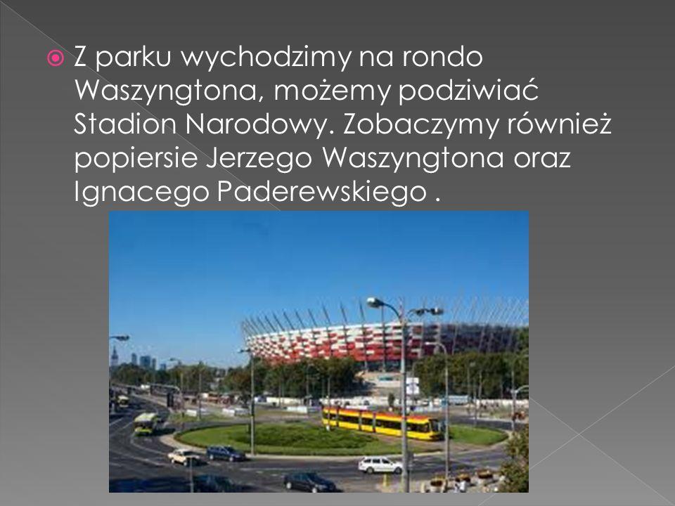 Z parku wychodzimy na rondo Waszyngtona, możemy podziwiać Stadion Narodowy. Zobaczymy również popiersie Jerzego Waszyngtona oraz Ignacego Paderewskieg