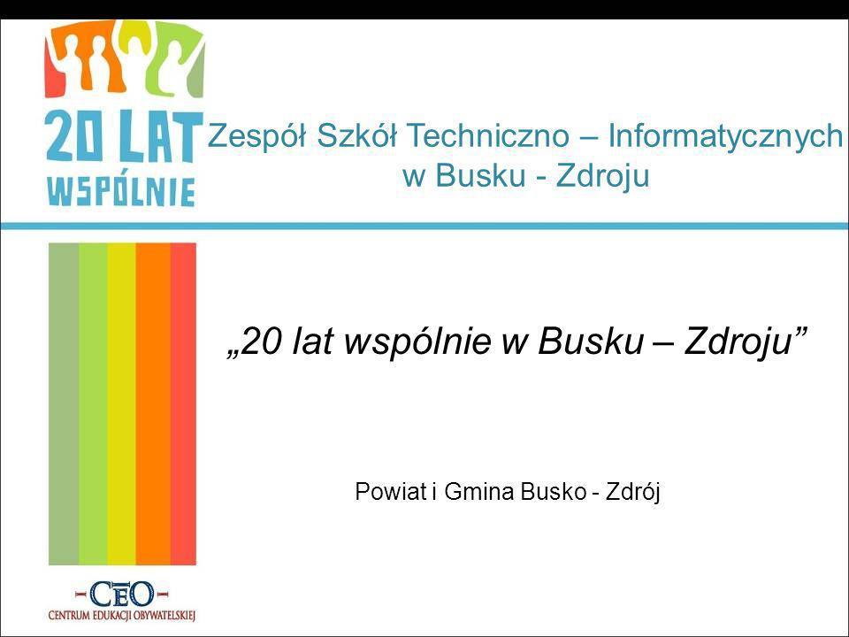 Zespół Szkół Techniczno – Informatycznych w Busku - Zdroju 20 lat wspólnie w Busku – Zdroju Powiat i Gmina Busko - Zdrój
