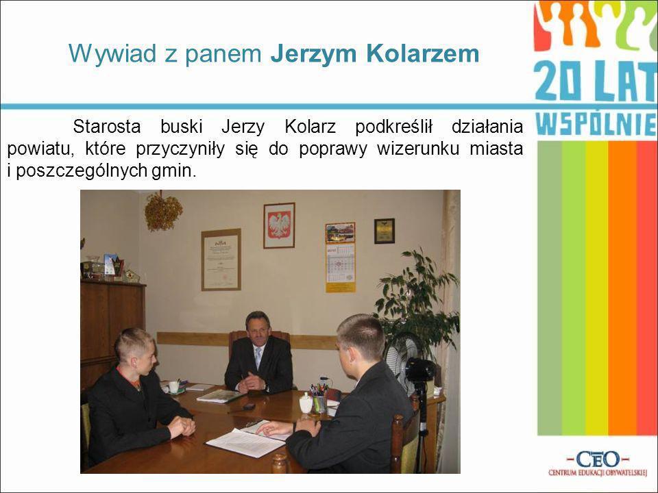 Wywiad z panem Jerzym Kolarzem Starosta buski Jerzy Kolarz podkreślił działania powiatu, które przyczyniły się do poprawy wizerunku miasta i poszczegó