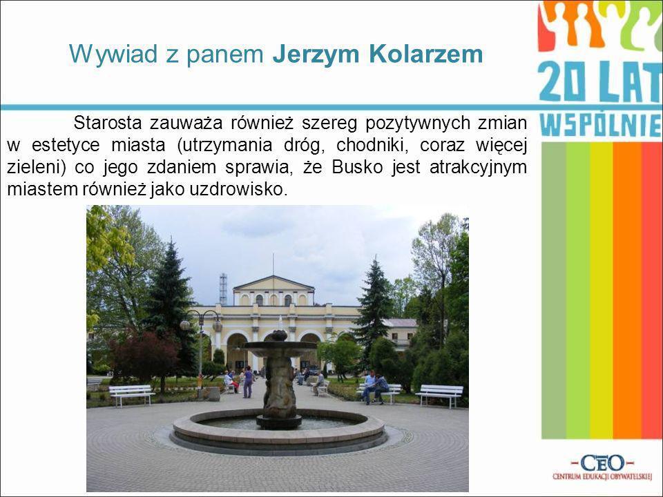 Starosta zauważa również szereg pozytywnych zmian w estetyce miasta (utrzymania dróg, chodniki, coraz więcej zieleni) co jego zdaniem sprawia, że Busko jest atrakcyjnym miastem również jako uzdrowisko.