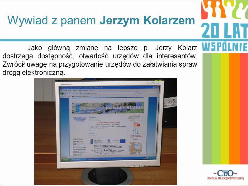 Jako główną zmianę na lepsze p. Jerzy Kolarz dostrzega dostępność, otwartość urzędów dla interesantów. Zwrócił uwagę na przygotowanie urzędów do załat