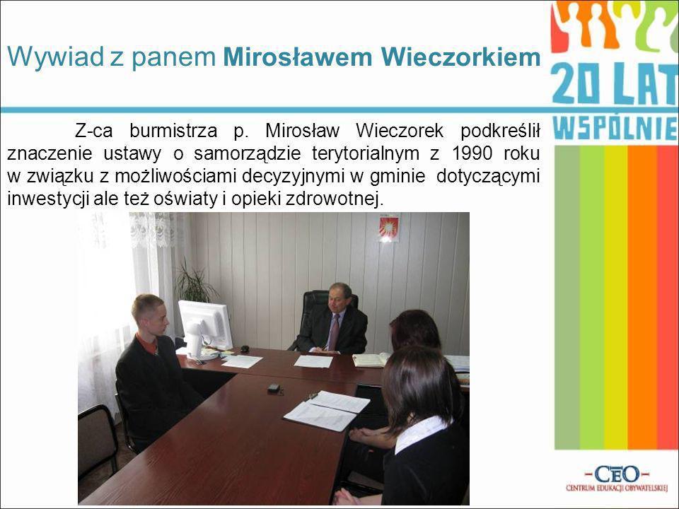Wywiad z panem Mirosławem Wieczorkiem Z-ca burmistrza p. Mirosław Wieczorek podkreślił znaczenie ustawy o samorządzie terytorialnym z 1990 roku w zwią