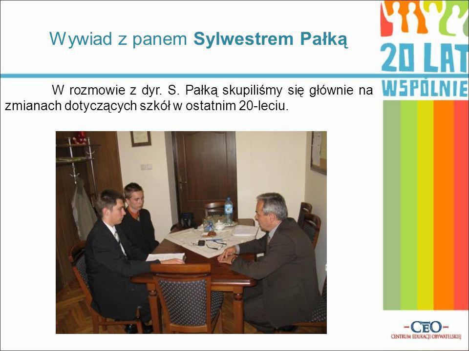 Wywiad z panem Sylwestrem Pałką W rozmowie z dyr. S. Pałką skupiliśmy się głównie na zmianach dotyczących szkół w ostatnim 20-leciu.