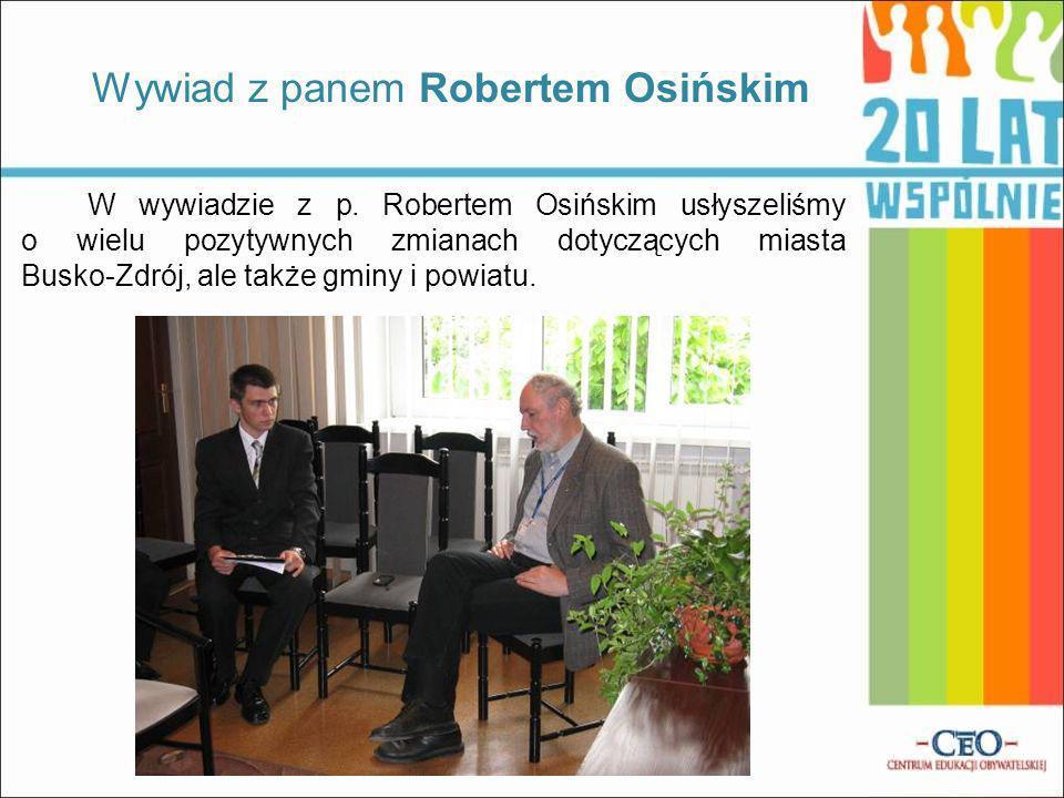 Wywiad z panem Robertem Osińskim W wywiadzie z p. Robertem Osińskim usłyszeliśmy o wielu pozytywnych zmianach dotyczących miasta Busko-Zdrój, ale takż