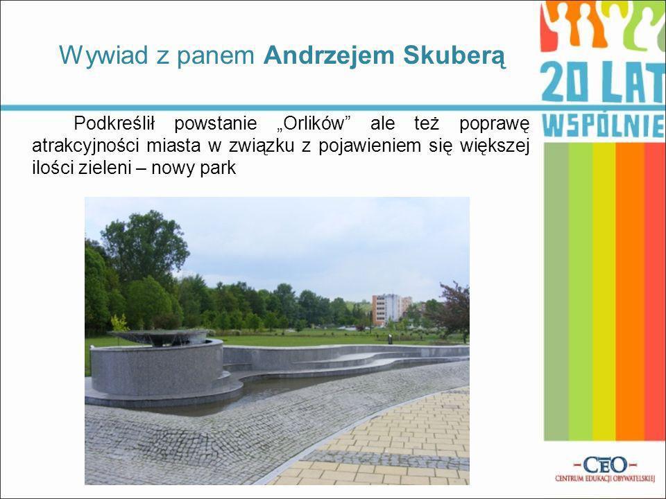 Podkreślił powstanie Orlików ale też poprawę atrakcyjności miasta w związku z pojawieniem się większej ilości zieleni – nowy park Wywiad z panem Andrzejem Skuberą
