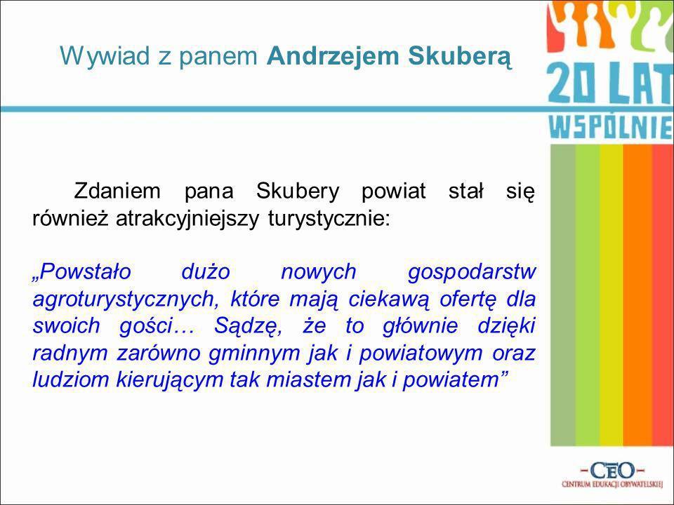 Zdaniem pana Skubery powiat stał się również atrakcyjniejszy turystycznie: Powstało dużo nowych gospodarstw agroturystycznych, które mają ciekawą ofertę dla swoich gości… Sądzę, że to głównie dzięki radnym zarówno gminnym jak i powiatowym oraz ludziom kierującym tak miastem jak i powiatem Wywiad z panem Andrzejem Skuberą