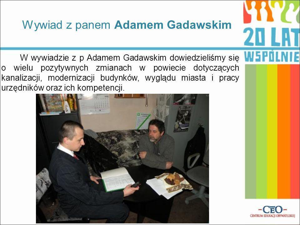 W wywiadzie z p Adamem Gadawskim dowiedzieliśmy się o wielu pozytywnych zmianach w powiecie dotyczących kanalizacji, modernizacji budynków, wyglądu mi