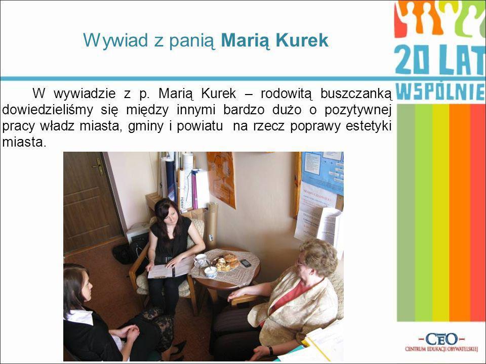W wywiadzie z p. Marią Kurek – rodowitą buszczanką dowiedzieliśmy się między innymi bardzo dużo o pozytywnej pracy władz miasta, gminy i powiatu na rz