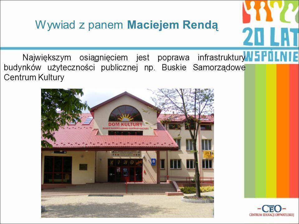 Największym osiągnięciem jest poprawa infrastruktury budynków użyteczności publicznej np. Buskie Samorządowe Centrum Kultury Wywiad z panem Maciejem R