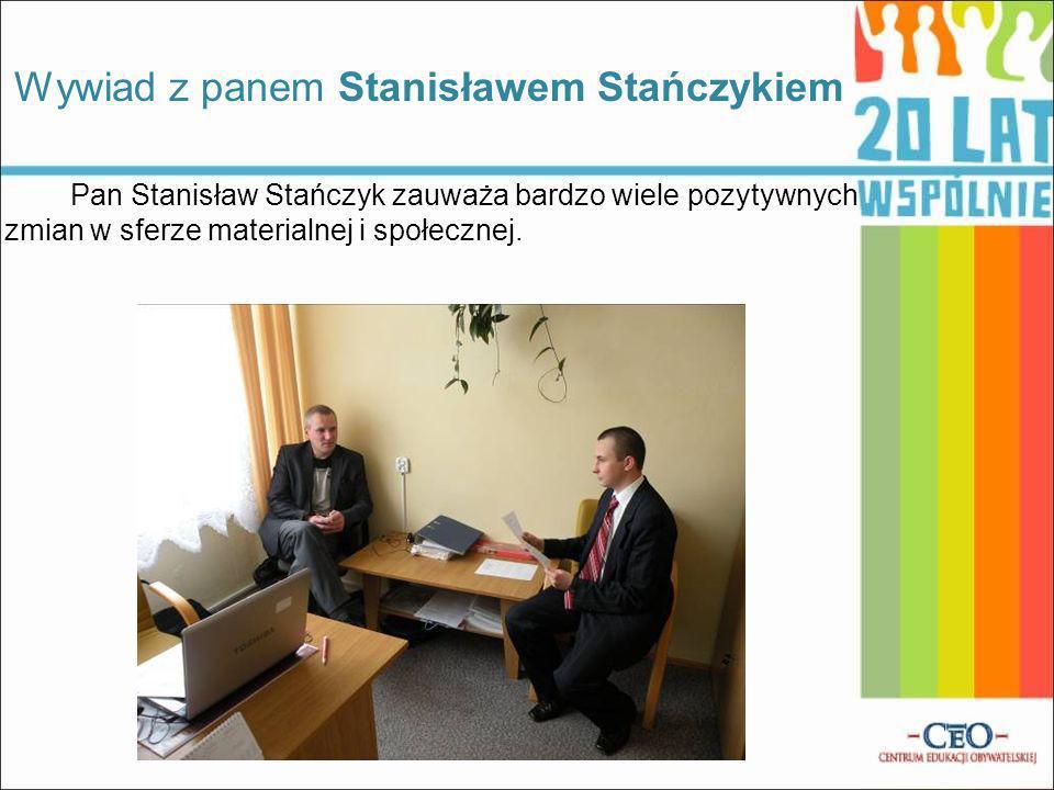 Pan Stanisław Stańczyk zauważa bardzo wiele pozytywnych zmian w sferze materialnej i społecznej.