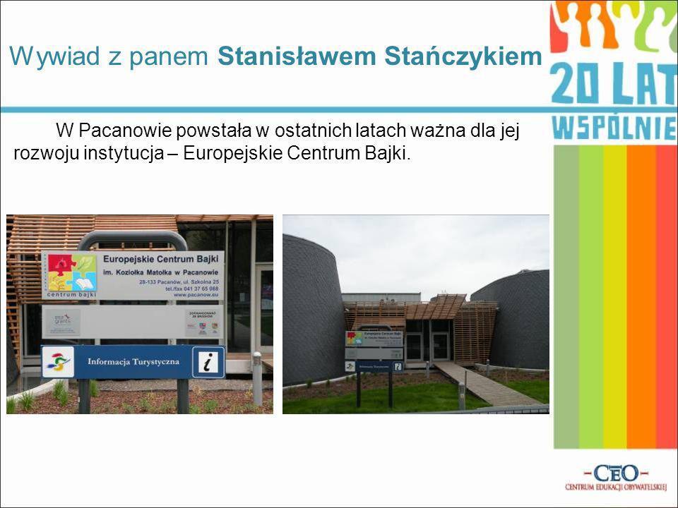 W Pacanowie powstała w ostatnich latach ważna dla jej rozwoju instytucja – Europejskie Centrum Bajki. Wywiad z panem Stanisławem Stańczykiem
