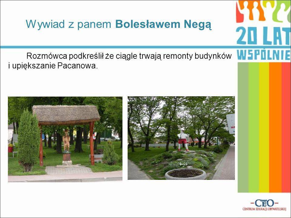 Rozmówca podkreślił że ciągle trwają remonty budynków i upiększanie Pacanowa. Wywiad z panem Bolesławem Negą