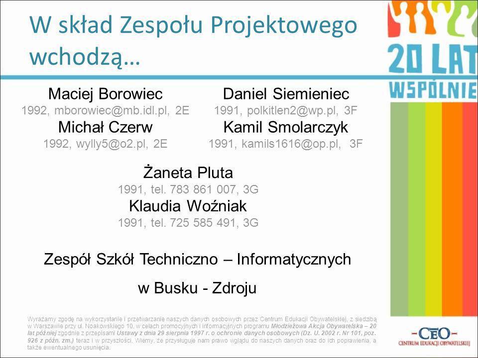 W skład Zespołu Projektowego wchodzą… Wyrażamy zgodę na wykorzystanie i przetwarzanie naszych danych osobowych przez Centrum Edukacji Obywatelskiej, z siedzibą w Warszawie przy ul.