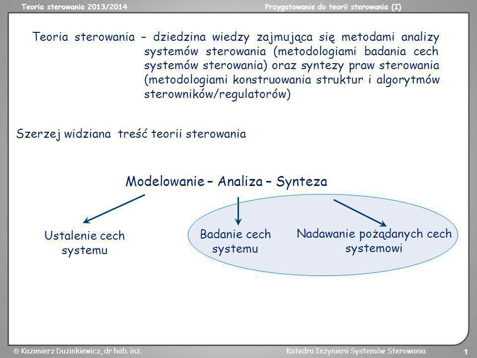 Teoria sterowania 2013/2014Przygotowanie do teorii sterowania (I) Kazimierz Duzinkiewicz, dr hab. inż.Katedra Inżynierii Systemów Sterowania 1 Teoria