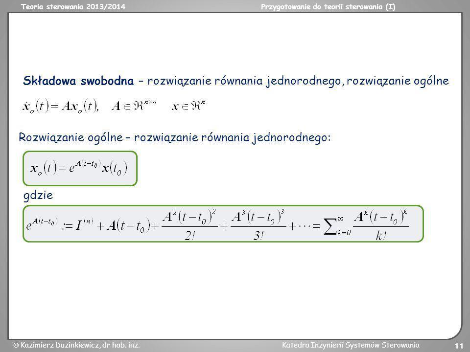Teoria sterowania 2013/2014Przygotowanie do teorii sterowania (I) Kazimierz Duzinkiewicz, dr hab. inż.Katedra Inżynierii Systemów Sterowania 11 Składo