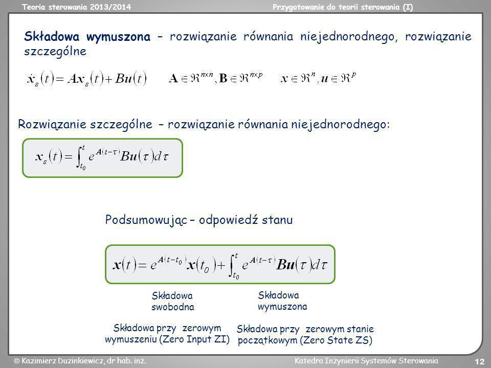 Teoria sterowania 2013/2014Przygotowanie do teorii sterowania (I) Kazimierz Duzinkiewicz, dr hab. inż.Katedra Inżynierii Systemów Sterowania 12 Składo