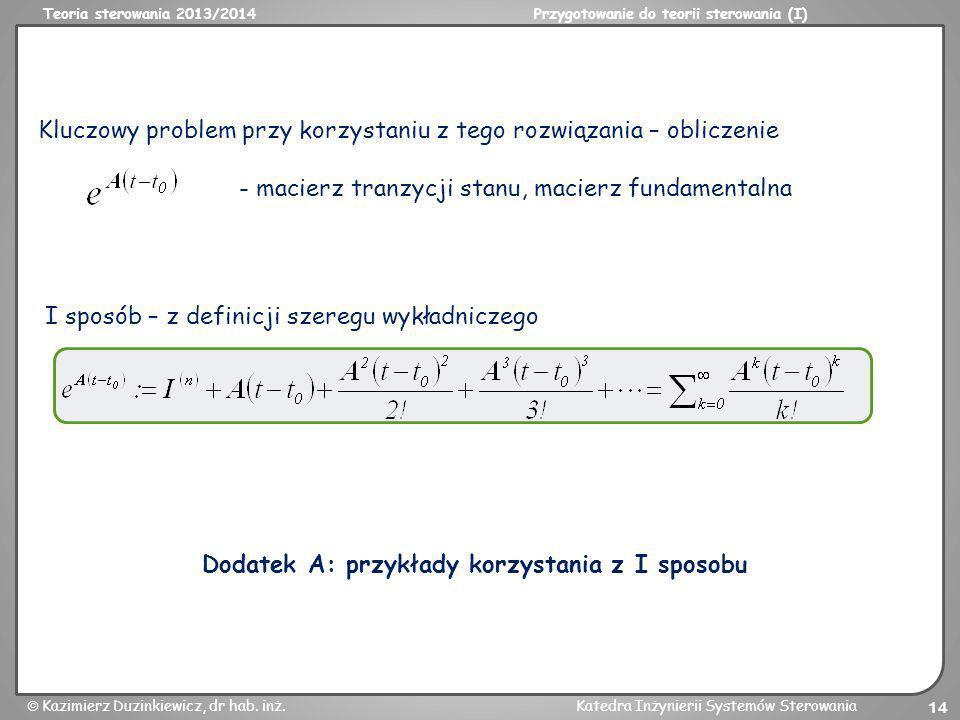 Teoria sterowania 2013/2014Przygotowanie do teorii sterowania (I) Kazimierz Duzinkiewicz, dr hab. inż.Katedra Inżynierii Systemów Sterowania 14 Kluczo