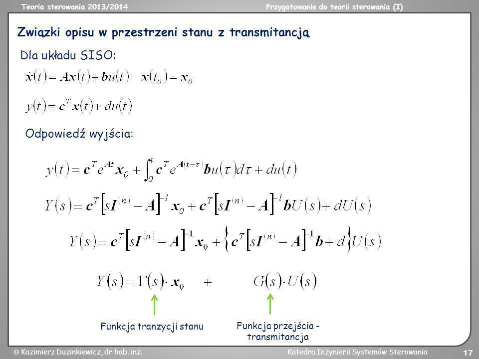 Teoria sterowania 2013/2014Przygotowanie do teorii sterowania (I) Kazimierz Duzinkiewicz, dr hab. inż.Katedra Inżynierii Systemów Sterowania 17 Związk