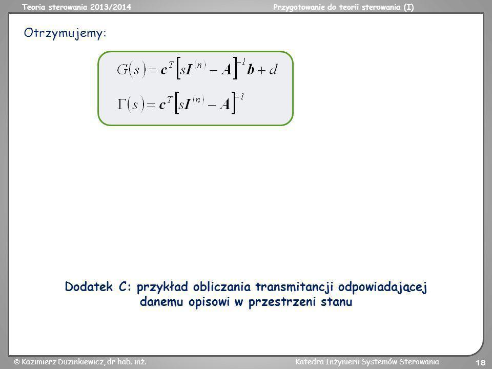 Teoria sterowania 2013/2014Przygotowanie do teorii sterowania (I) Kazimierz Duzinkiewicz, dr hab. inż.Katedra Inżynierii Systemów Sterowania 18 Otrzym