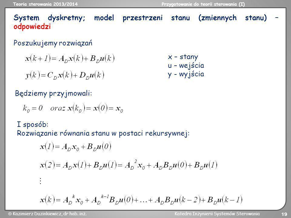 Teoria sterowania 2013/2014Przygotowanie do teorii sterowania (I) Kazimierz Duzinkiewicz, dr hab. inż.Katedra Inżynierii Systemów Sterowania 19 System