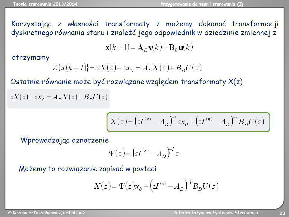 Teoria sterowania 2013/2014Przygotowanie do teorii sterowania (I) Kazimierz Duzinkiewicz, dr hab. inż.Katedra Inżynierii Systemów Sterowania 23 Korzys
