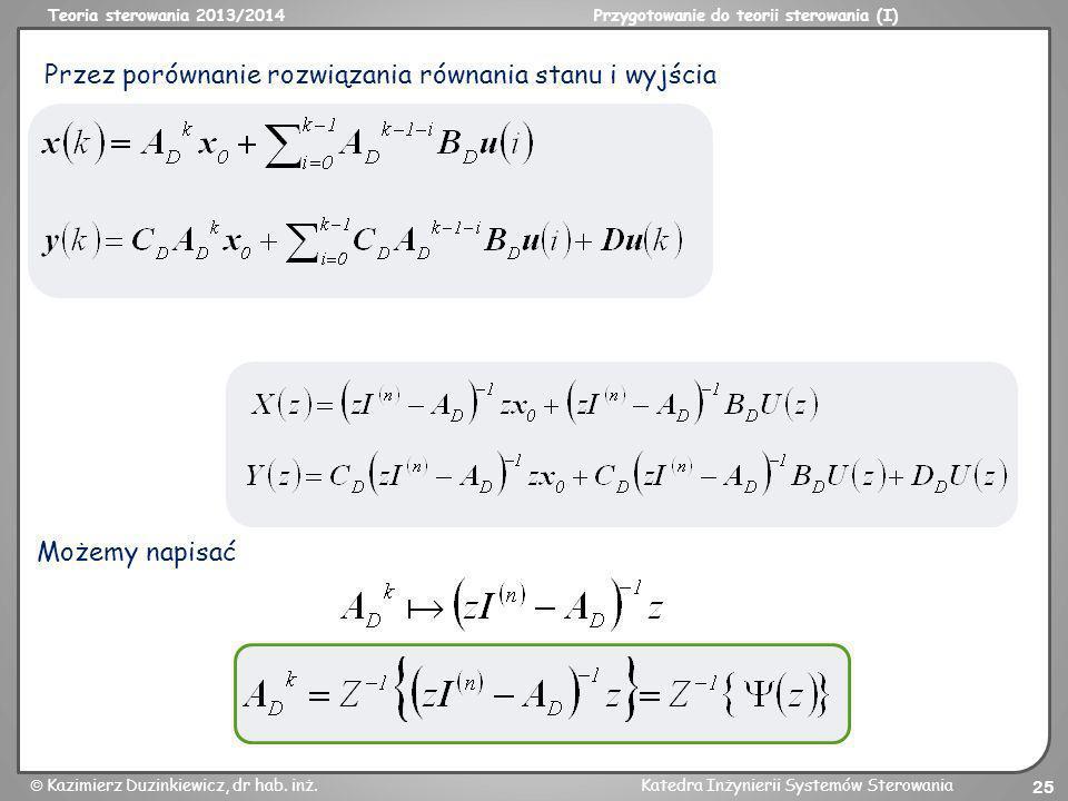 Teoria sterowania 2013/2014Przygotowanie do teorii sterowania (I) Kazimierz Duzinkiewicz, dr hab. inż.Katedra Inżynierii Systemów Sterowania 25 Przez