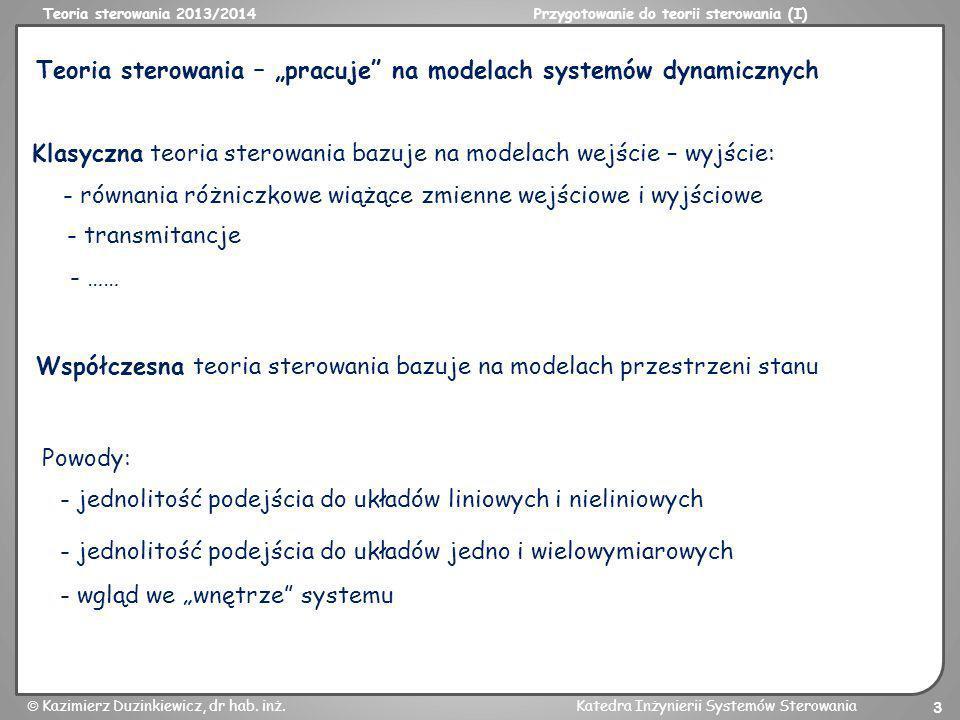 Teoria sterowania 2013/2014Przygotowanie do teorii sterowania (I) Kazimierz Duzinkiewicz, dr hab. inż.Katedra Inżynierii Systemów Sterowania 3 Teoria