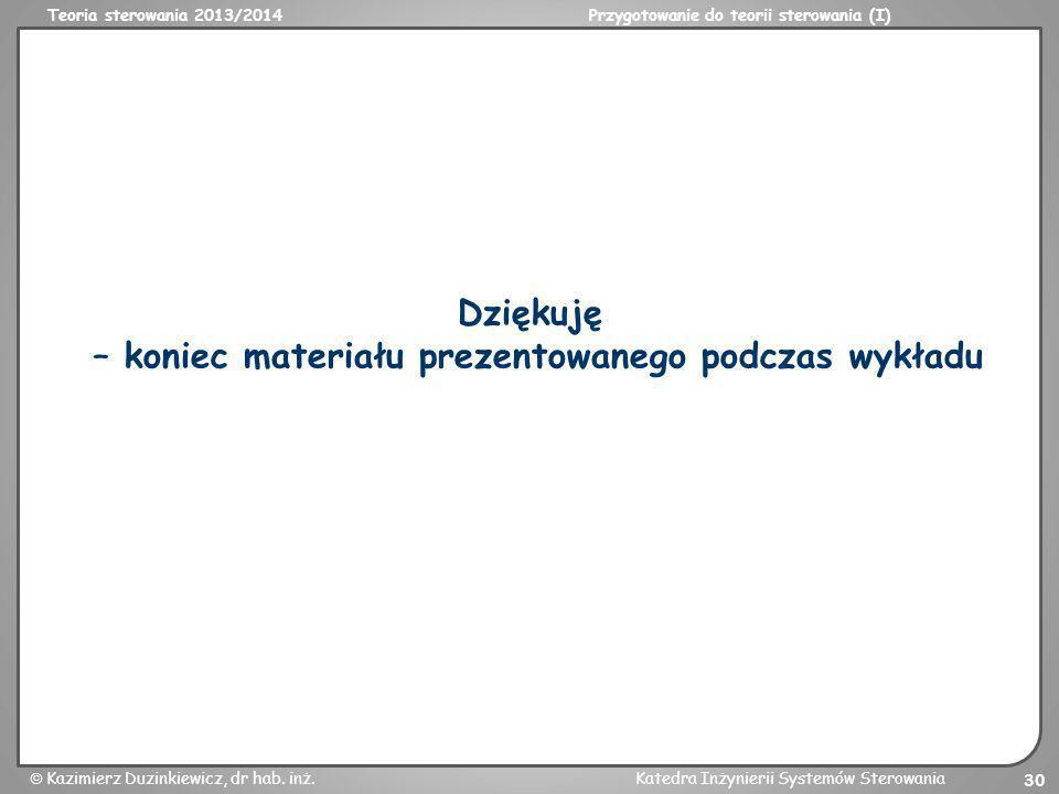 Teoria sterowania 2013/2014Przygotowanie do teorii sterowania (I) Kazimierz Duzinkiewicz, dr hab. inż.Katedra Inżynierii Systemów Sterowania 30 Dzięku