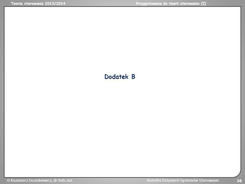 Teoria sterowania 2013/2014Przygotowanie do teorii sterowania (I) Kazimierz Duzinkiewicz, dr hab. inż.Katedra Inżynierii Systemów Sterowania 38 Dodate