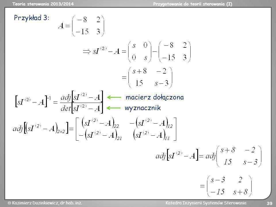 Teoria sterowania 2013/2014Przygotowanie do teorii sterowania (I) Kazimierz Duzinkiewicz, dr hab. inż.Katedra Inżynierii Systemów Sterowania 39 Przykł