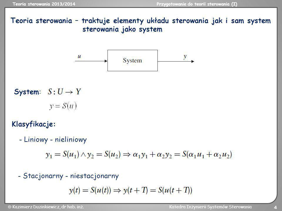 Teoria sterowania 2013/2014Przygotowanie do teorii sterowania (I) Kazimierz Duzinkiewicz, dr hab. inż.Katedra Inżynierii Systemów Sterowania 4 Teoria