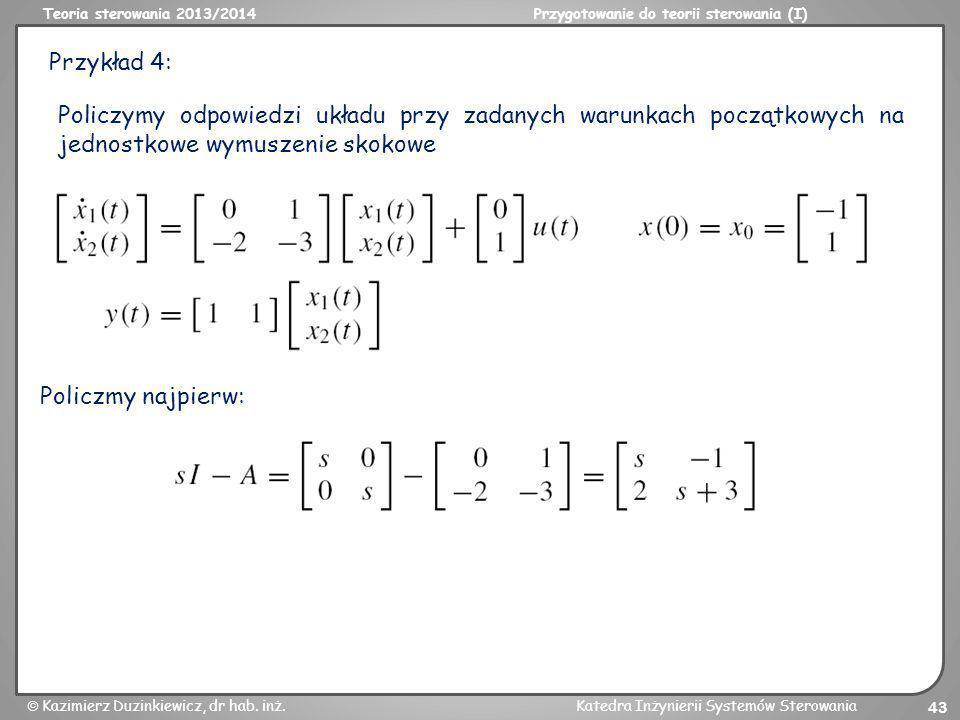 Teoria sterowania 2013/2014Przygotowanie do teorii sterowania (I) Kazimierz Duzinkiewicz, dr hab. inż.Katedra Inżynierii Systemów Sterowania 43 Przykł