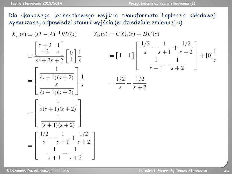 Teoria sterowania 2013/2014Przygotowanie do teorii sterowania (I) Kazimierz Duzinkiewicz, dr hab. inż.Katedra Inżynierii Systemów Sterowania 46 Dla sk