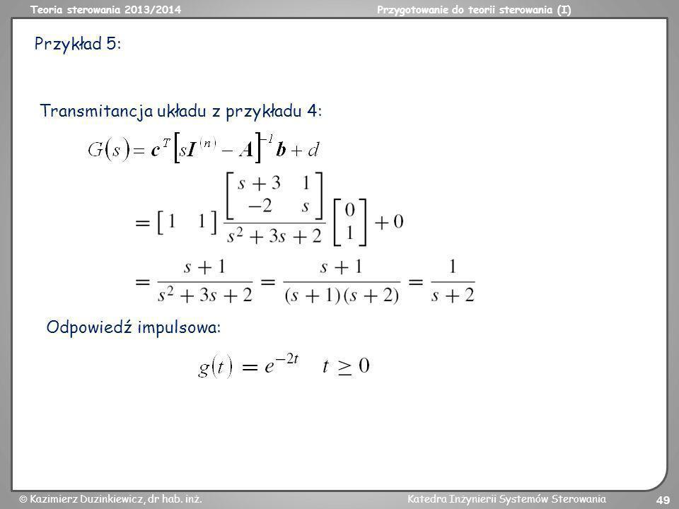 Teoria sterowania 2013/2014Przygotowanie do teorii sterowania (I) Kazimierz Duzinkiewicz, dr hab. inż.Katedra Inżynierii Systemów Sterowania 49 Transm