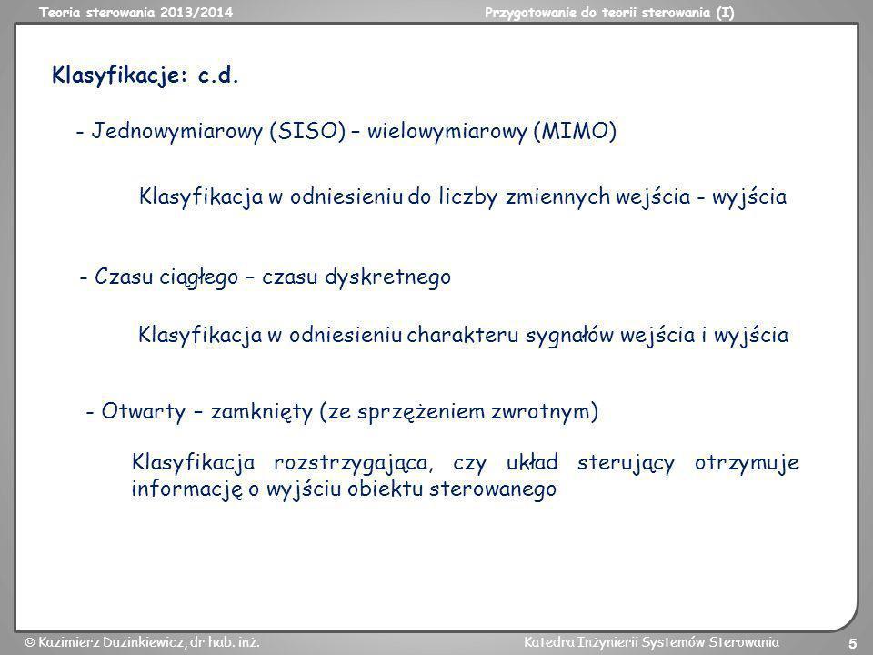 Teoria sterowania 2013/2014Przygotowanie do teorii sterowania (I) Kazimierz Duzinkiewicz, dr hab. inż.Katedra Inżynierii Systemów Sterowania 5 Klasyfi