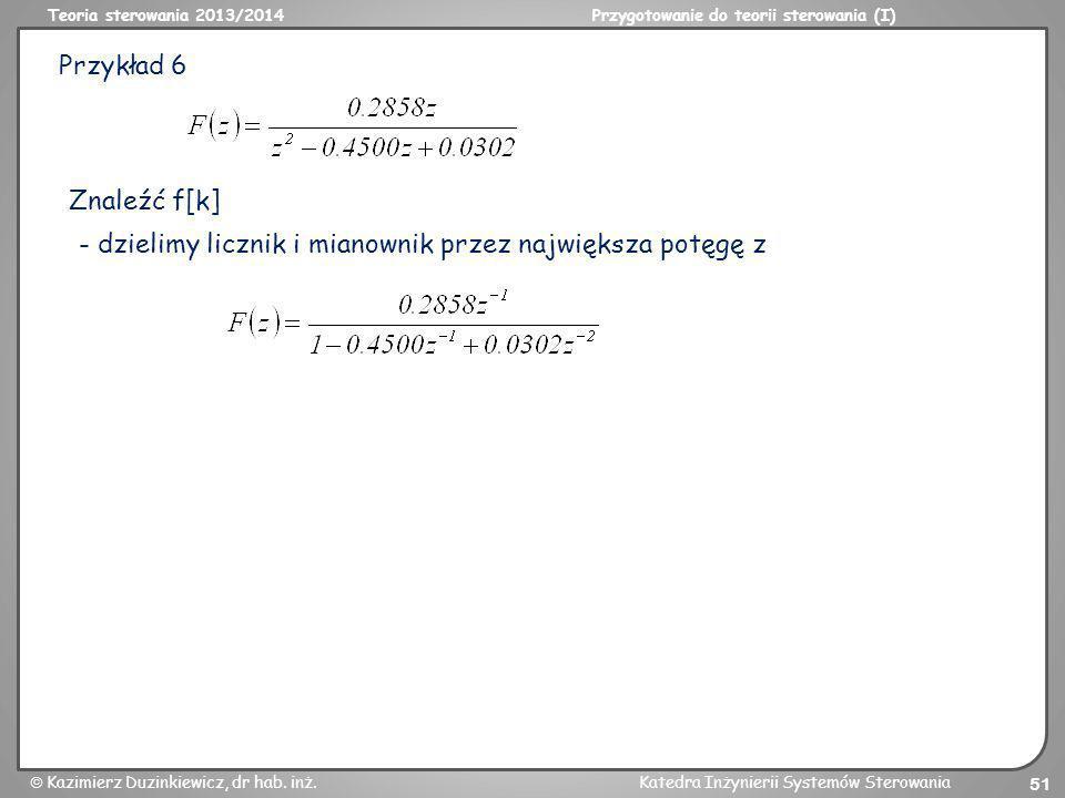 Teoria sterowania 2013/2014Przygotowanie do teorii sterowania (I) Kazimierz Duzinkiewicz, dr hab. inż.Katedra Inżynierii Systemów Sterowania 51 Przykł