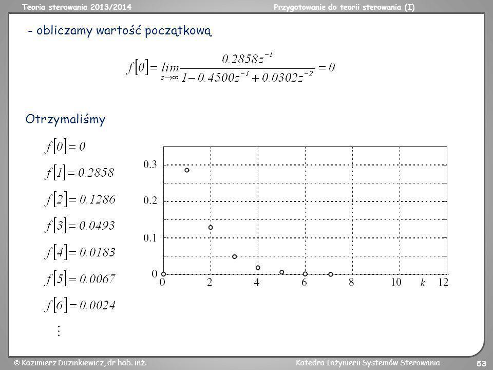 Teoria sterowania 2013/2014Przygotowanie do teorii sterowania (I) Kazimierz Duzinkiewicz, dr hab. inż.Katedra Inżynierii Systemów Sterowania 53 - obli