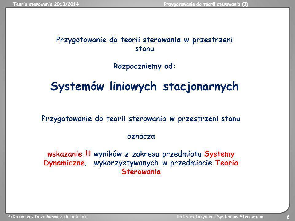 Teoria sterowania 2013/2014Przygotowanie do teorii sterowania (I) Kazimierz Duzinkiewicz, dr hab. inż.Katedra Inżynierii Systemów Sterowania 6 Przygot