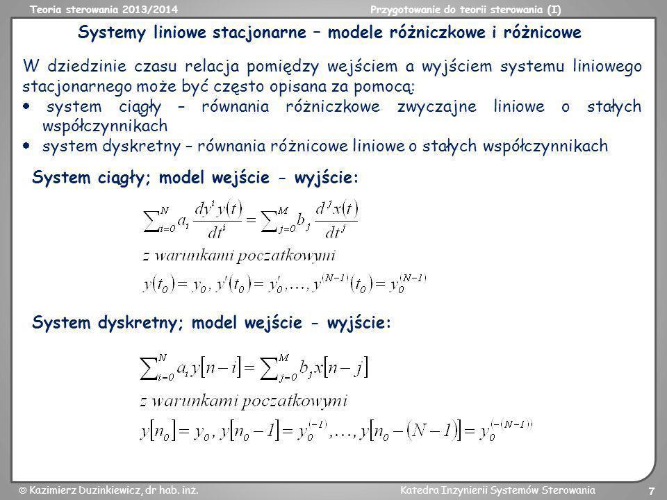 Teoria sterowania 2013/2014Przygotowanie do teorii sterowania (I) Kazimierz Duzinkiewicz, dr hab. inż.Katedra Inżynierii Systemów Sterowania 7 Systemy