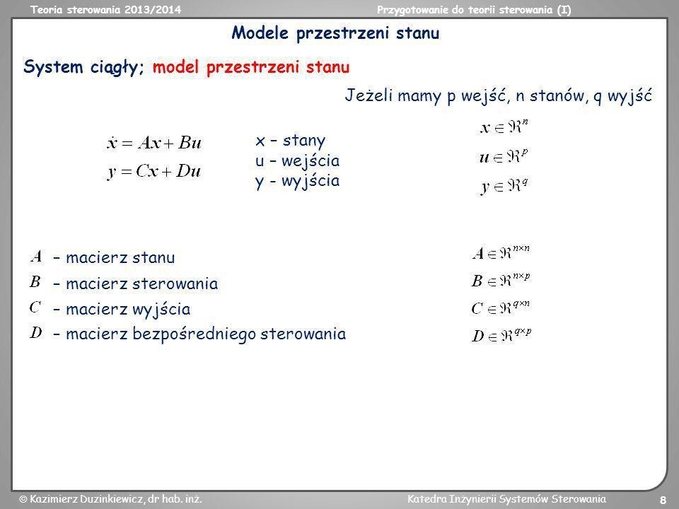 Teoria sterowania 2013/2014Przygotowanie do teorii sterowania (I) Kazimierz Duzinkiewicz, dr hab. inż.Katedra Inżynierii Systemów Sterowania 8 Modele