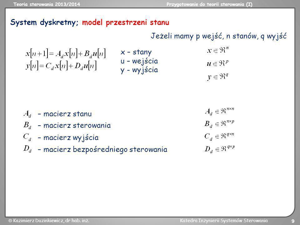 Teoria sterowania 2013/2014Przygotowanie do teorii sterowania (I) Kazimierz Duzinkiewicz, dr hab. inż.Katedra Inżynierii Systemów Sterowania 9 System