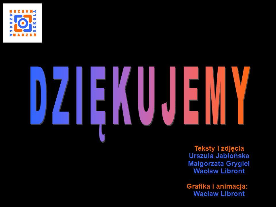 Teksty i zdjęcia Urszula Jabłońska Małgorzata Grygiel Wacław Libront Grafika i animacja: Wacław Libront