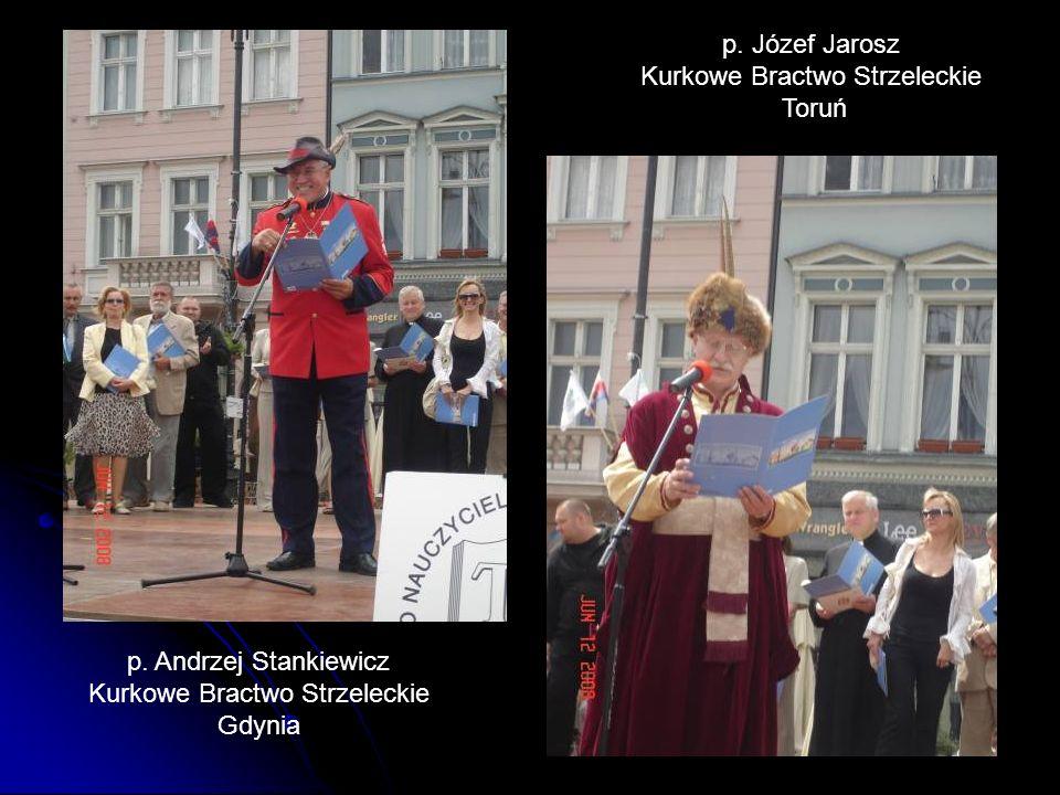 p. Andrzej Stankiewicz Kurkowe Bractwo Strzeleckie Gdynia p. Józef Jarosz Kurkowe Bractwo Strzeleckie Toruń