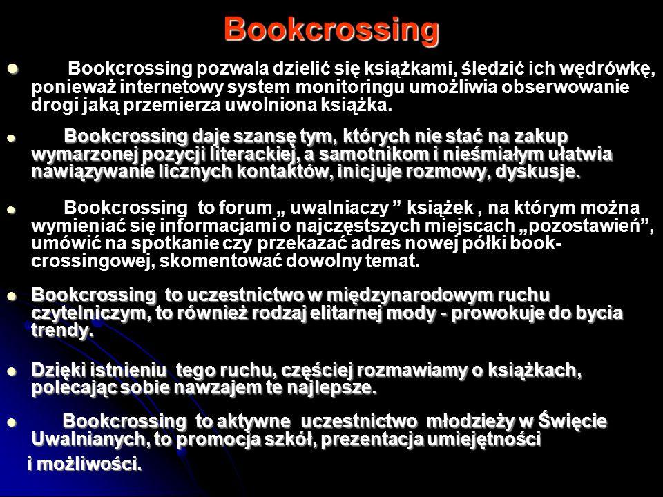 Bookcrossing Bookcrossing pozwala dzielić się książkami, śledzić ich wędrówkę, ponieważ internetowy system monitoringu umożliwia obserwowanie drogi ja