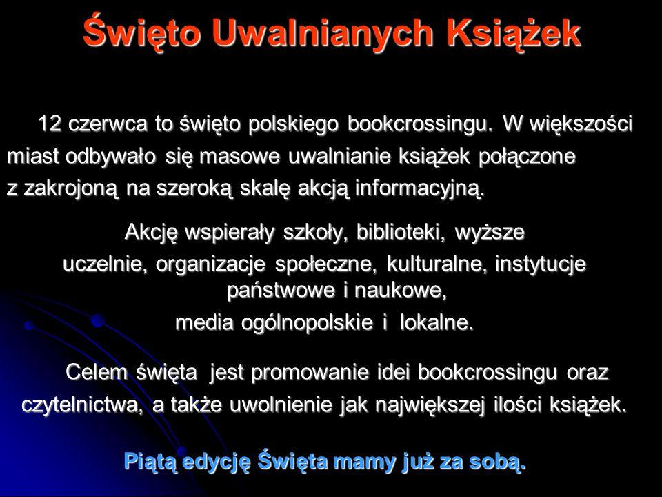 Święto Uwalnianych Książek Święto Uwalnianych Książek 12 czerwca to święto polskiego bookcrossingu. W większości 12 czerwca to święto polskiego bookcr