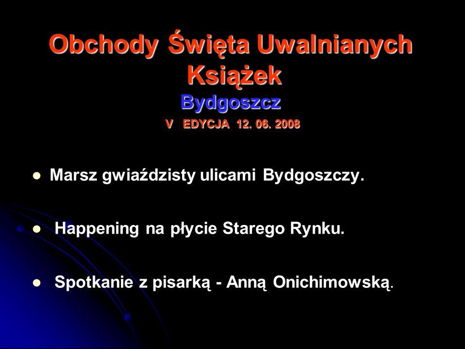 Obchody Święta Uwalnianych Książek Bydgoszcz V EDYCJA 12. 06. 2008 Marsz gwiaździsty ulicami Bydgoszczy. Happening na płycie Starego Rynku. Spotkanie